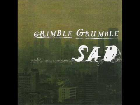 GRIMBLE GRUMBLE  - Sad