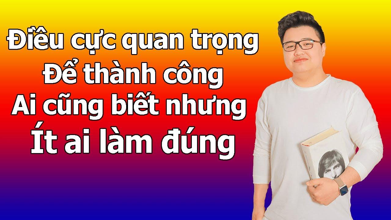 Điều Cực Quan Trọng Để Thành Công, Ai Cũng Biết Nhưng Ít Ai Làm ĐÚNG | Quang Linh Nguyễn