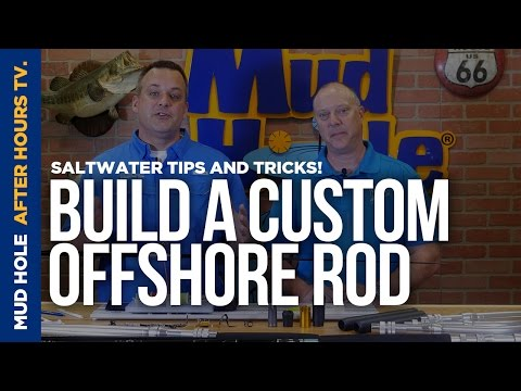How To Build A Custom Offshore Fishing Rod | Episode 06 | Mud Hole After Hours