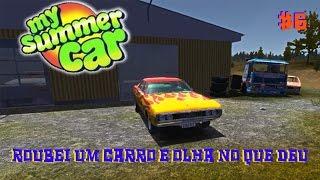 MY SUMMER CAR #6 - ROUBEI UM CARRO E OLHA NO QUE DEU