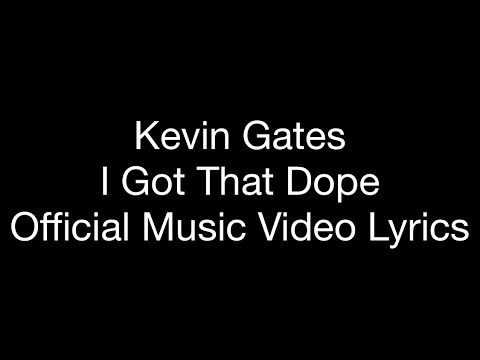 Kevin Gates – I Got That Dope (Official Music Video Lyrics)