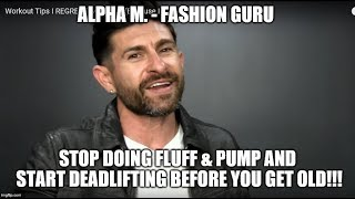 alpha m.  Regrets Not Working On Deadlifts & Strength When He Was Younger?!!