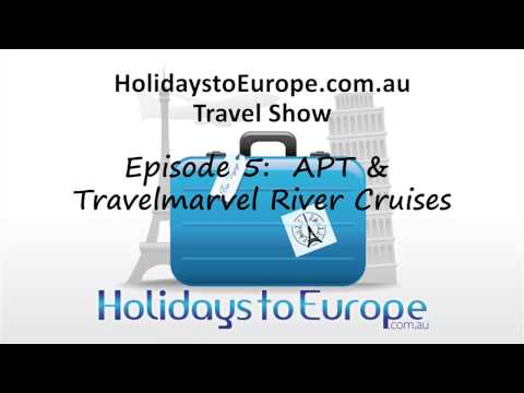 Holidays to Europe Travel Show EP5 - APT & Travelmarvel European River Cruising