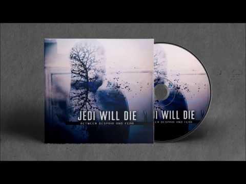 Jedi Will Die 'Between Despair And Fear' Full Album Stream
