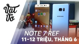 Note 7 ref chính hãng xuất hiện giá chỉ 11-12 triệu, sẽ về tháng 6