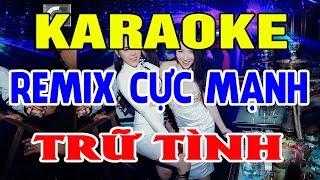 Karaoke Remix Cực Mạnh | Liên Khúc Nhạc Trữ Tình Remix | Nhạc Sống Karaoke Remix Sôi Động Trọng Hiếu