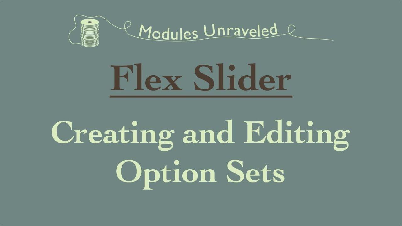 Drupal 7: flex slider creating and editing option sets youtube.