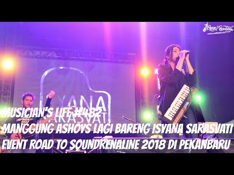 MUSICIAN'S LIFE #482 | MANGGUNG LAGI BARENG ISYANA SARASVATI DI ROAD TO SOUNDRENALINE 2018 PEKANBARU