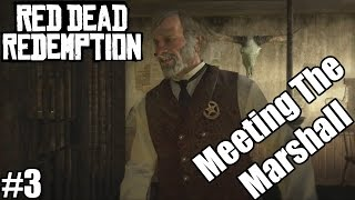 Red Dead Redemption - Part 3 - Meeting The Marshal