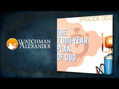 Ep. #2: The 7,000-Year Plan of God // Searching the Scriptures with Watchman Alexander