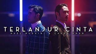 Hael Husaini x Cakra Khan - Terlanjur Cinta [Official Music Video]