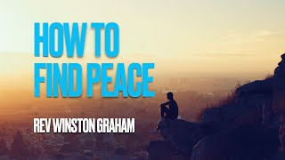 How to Find Peace by Rev Winston Graham