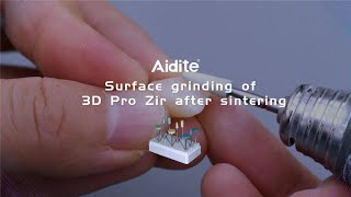 Aidite Surface grinding of 3D Pro Zir after sintering