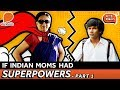 If Indian Moms Had Superpowers - Part 1 | Mother's Day Special | Being Indian
