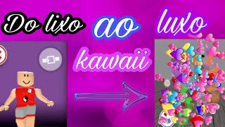DE TRASH TO LUXURY KAWAII 😘💖-Roblox ❤