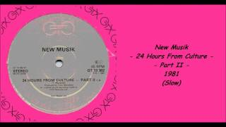 New Musik - 24 Hours From Culture - Part II - 1981 (Slow)