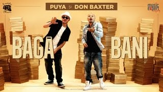 Repeat youtube video Puya si Don Baxter - Baga Bani (Special Guest Connect-R) (Official Video)