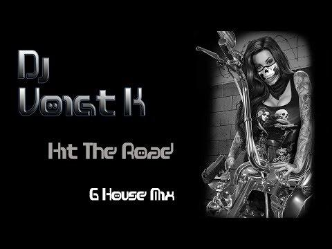 G House Mix - Hit The Road (Dj Voight K)