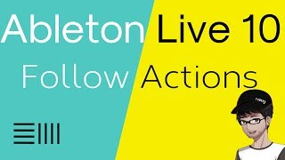 Follow Actions in Ableton Live 10