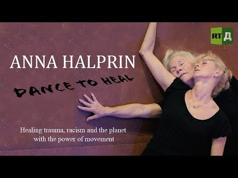 Anna Halprin. Dance to Heal. Healing trauma with the power of movement