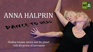 Anna Halprin. Dance to Heal. Healing trauma with the power of movement