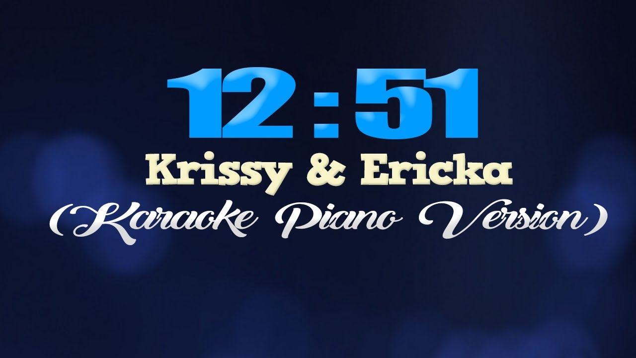 Download 12:51 - Krissy & Ericka (KARAOKE PIANO VERSION)