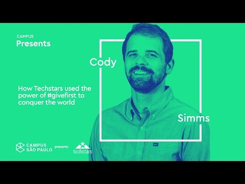 Campus Presents: Cody Simms - How Techstars uses the power of #GiveFirst to conquer the world