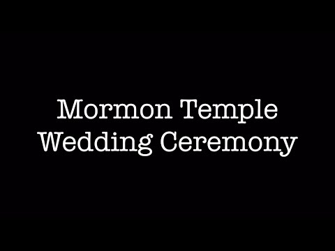 Mormon Temple Wedding (aka Sealing) Ceremony