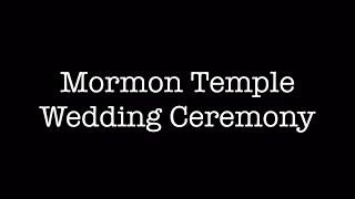 Mormon Temple Wedding (aka Sealing) Ceremony