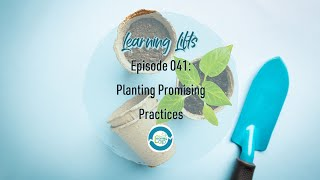 Learning Lifts: Episode 041 – Planting Promising Practices