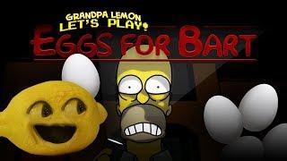 Eggs For Bart! [Grandpa Lemon Plays]