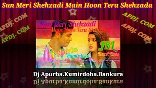 Sun meri shehzadi main hoon tera shehzada romantic ❤❤ song. #DJ APURBA hard JBL BASS mix. AP DJ. COM