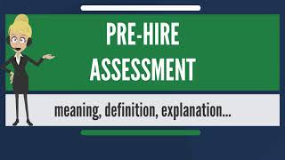What is PRE-HIRE ASSESSMENT? What does PRE-HIRE ASSESSMENT mean? PRE-HIRE ASSESSMENT meaning