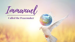 Immanuel - Called the Peacemaker