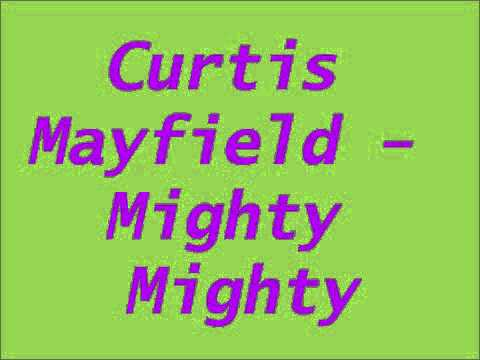 Curtis Mayfield - Mighty Mighty