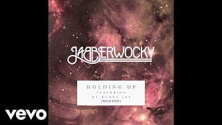 Jabberwocky - Holding Up (Wild Edit) ft. Na Kyung Lee
