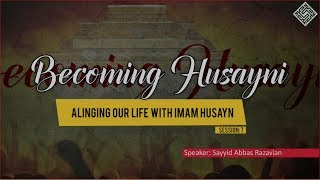 """""""Becoming Husayni"""" 7-Aligning Our Life with Imam Husayn"""