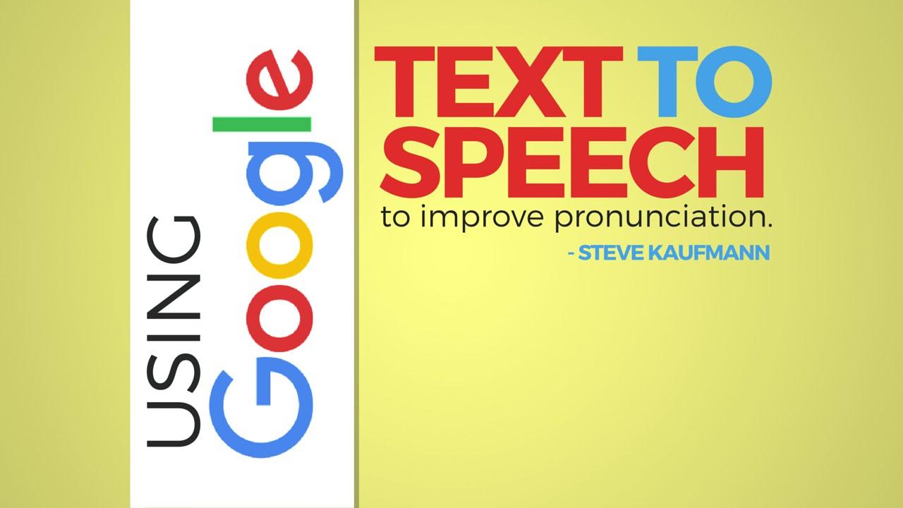 Using Google Text to Speech to Improve Pronunciation