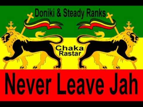 Doniki & Steady Ranks - Never Leave Jah  *A Chaka Rastar Youtube Exclusive*
