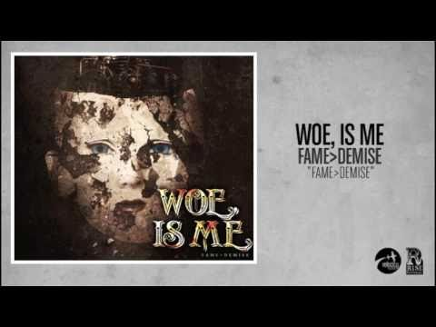 Woe, Is Me  - Fame Over Demise (Official Audio)