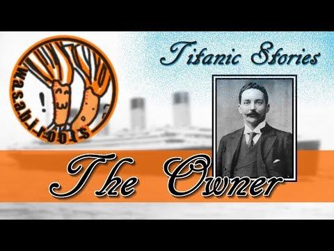 Titanic True Stories - The Owner