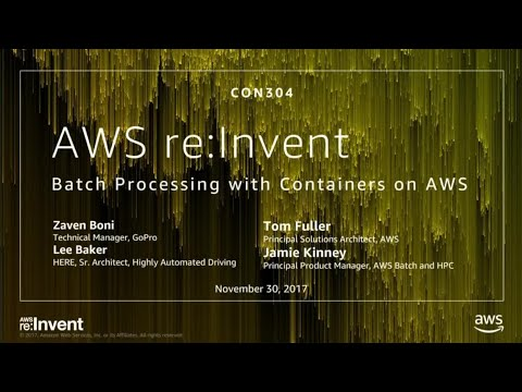AWS re:Invent 2017: Batch Processing with Containers on AWS (CON304)