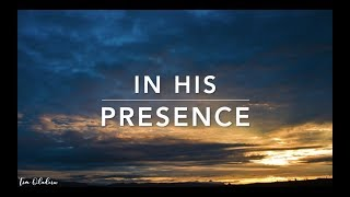 In His Presence - Deep Prayer Music | Spontaneous Worship Music | Alone With HIM | Meditation Music