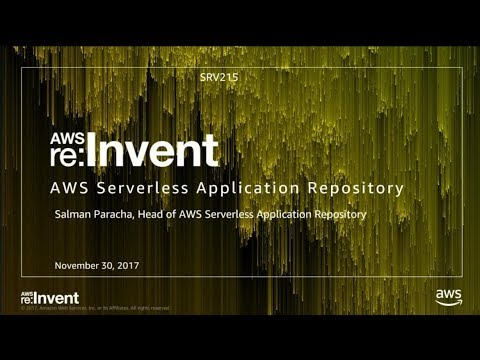 AWS re:Invent 2017: NEW LAUNCH! AWS Serverless Application Repository (SRV215)