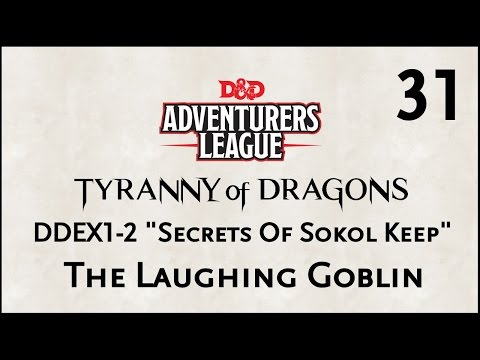 "D&D 5e Adventure League, Episode 31, ""DDEX1-2 Secret At Sokol Keep, The Laughing Goblin"""