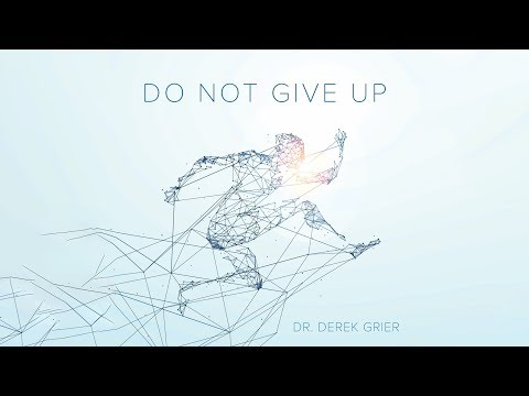 "Dr. Derek Grier: ""Do Not Give Up!"" TEASER"