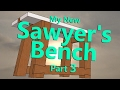 My Sawyer's Bench Build part 3