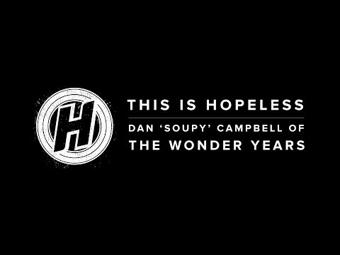 "This is Hopeless: Dan ""Soupy"" Campbell"