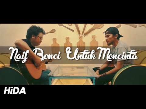 Naif - Benci Untuk Mencinta (Official Video Cover By Hidacoustic) (Live Session)