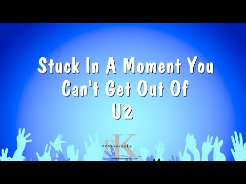 Stuck In A Moment You Can't Get Out Of - U2 (Karaoke Version)